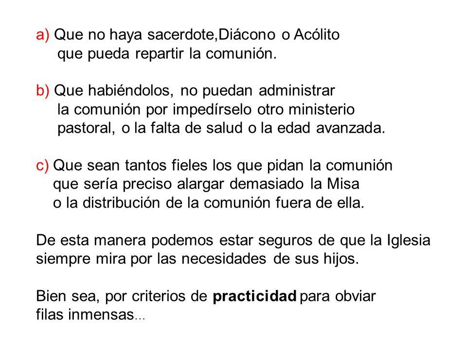 a) Que no haya sacerdote,Diácono o Acólito