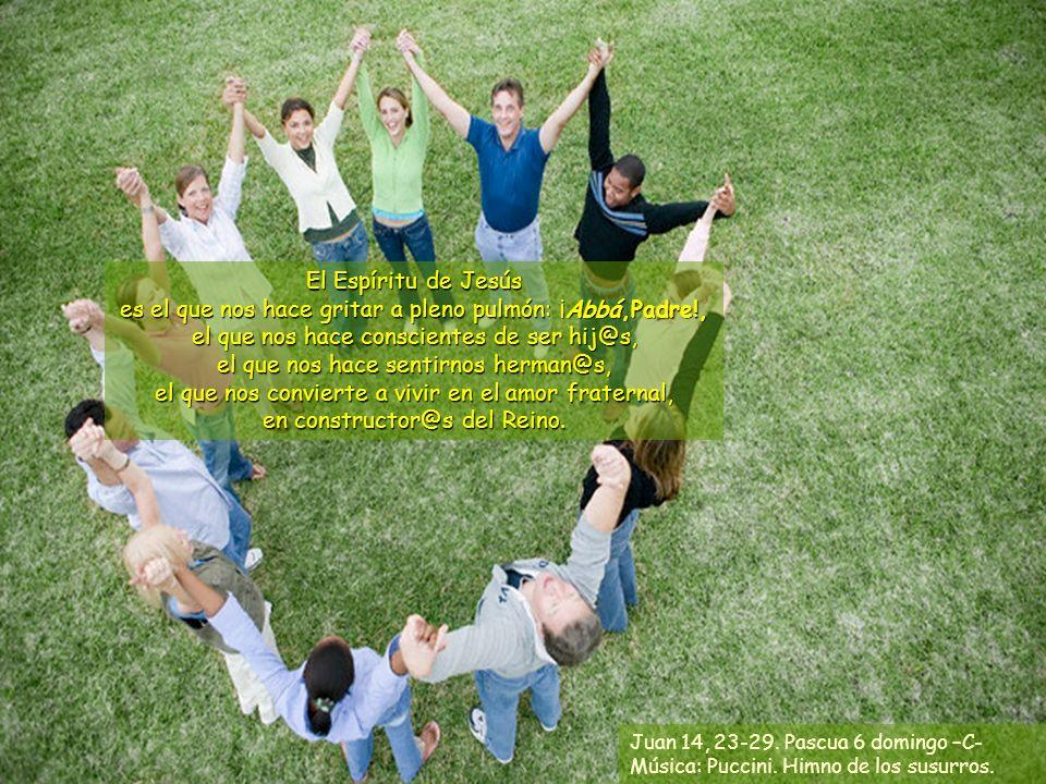 El Espíritu de Jesús es el que nos hace gritar a pleno pulmón: ¡Abbá,Padre!,