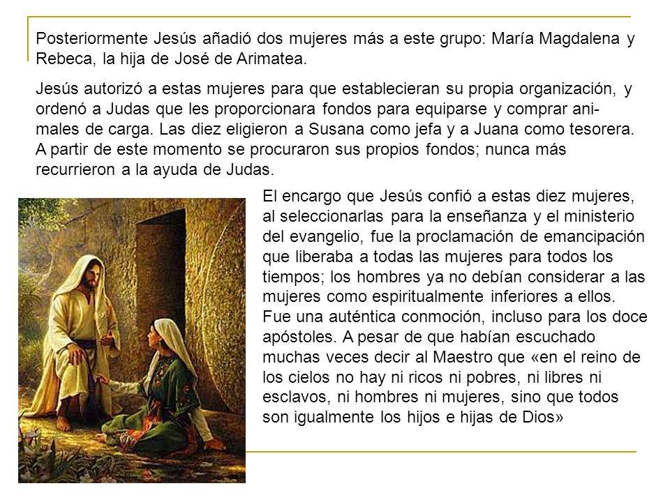 Posteriormente Jesús añadió dos mujeres más a este grupo: María Magdalena y Rebeca, la hija de José de Arimatea.