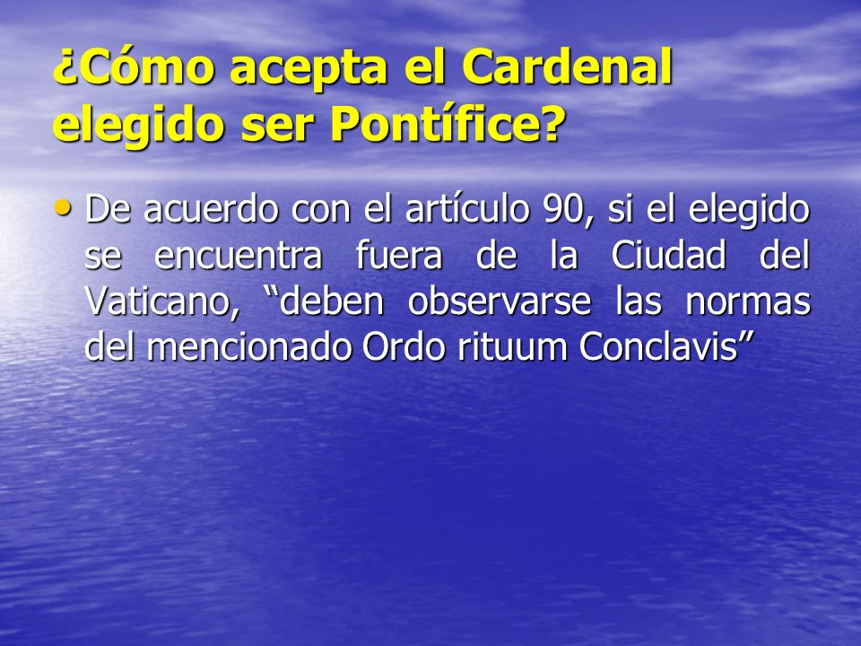 ¿Cómo acepta el Cardenal elegido ser Pontífice