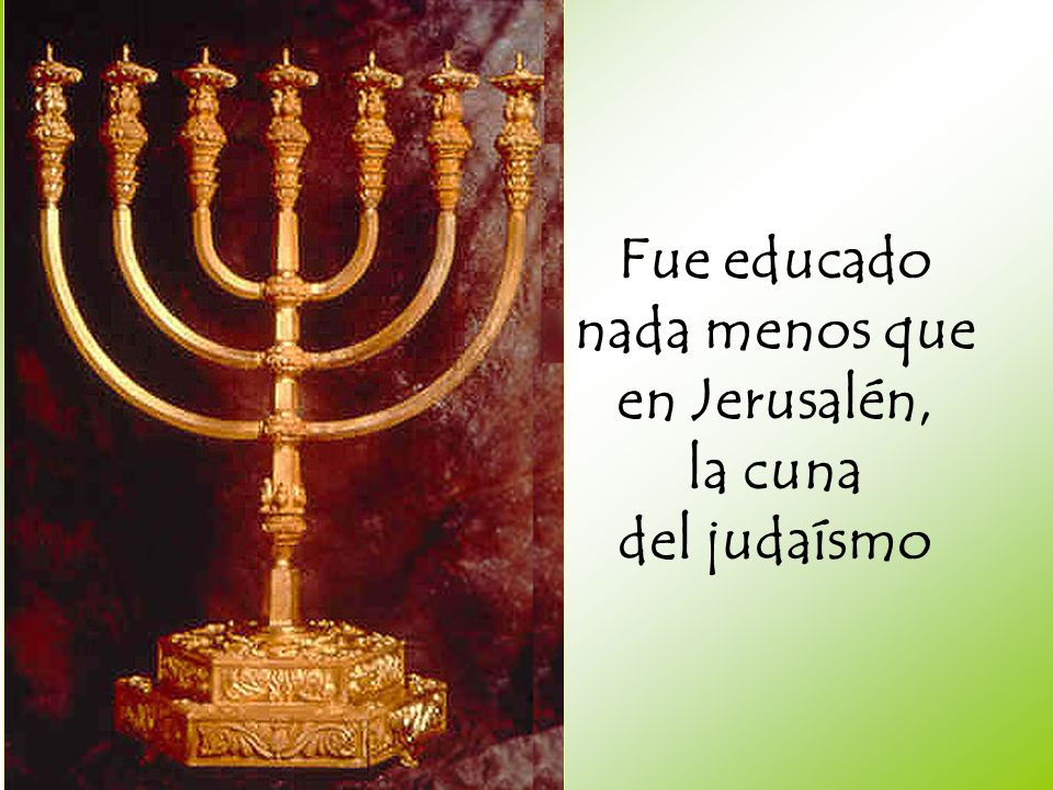 Fue educado nada menos que en Jerusalén, la cuna del judaísmo