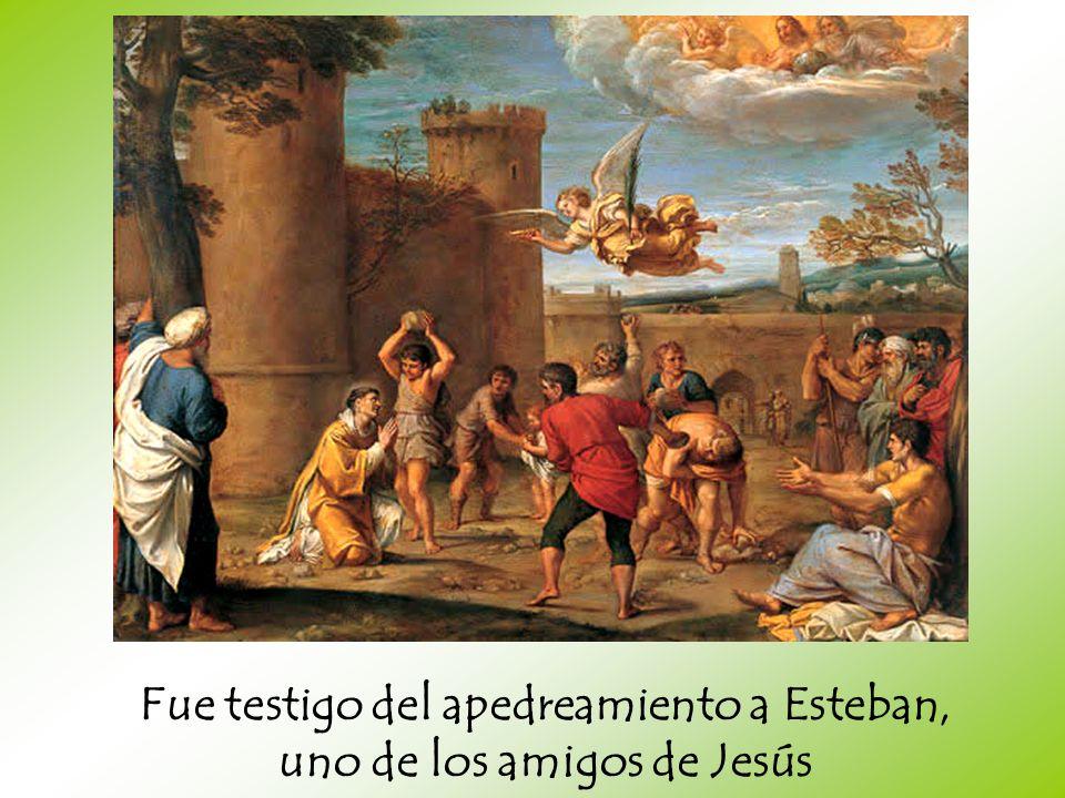 Fue testigo del apedreamiento a Esteban, uno de los amigos de Jesús
