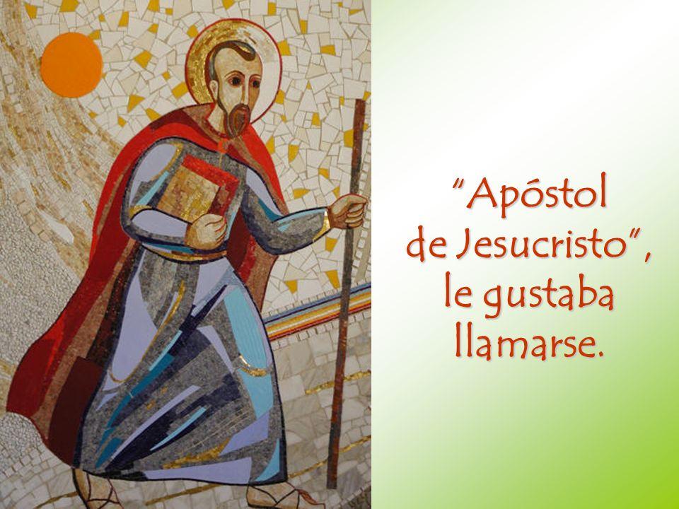 Apóstol de Jesucristo , le gustaba llamarse.