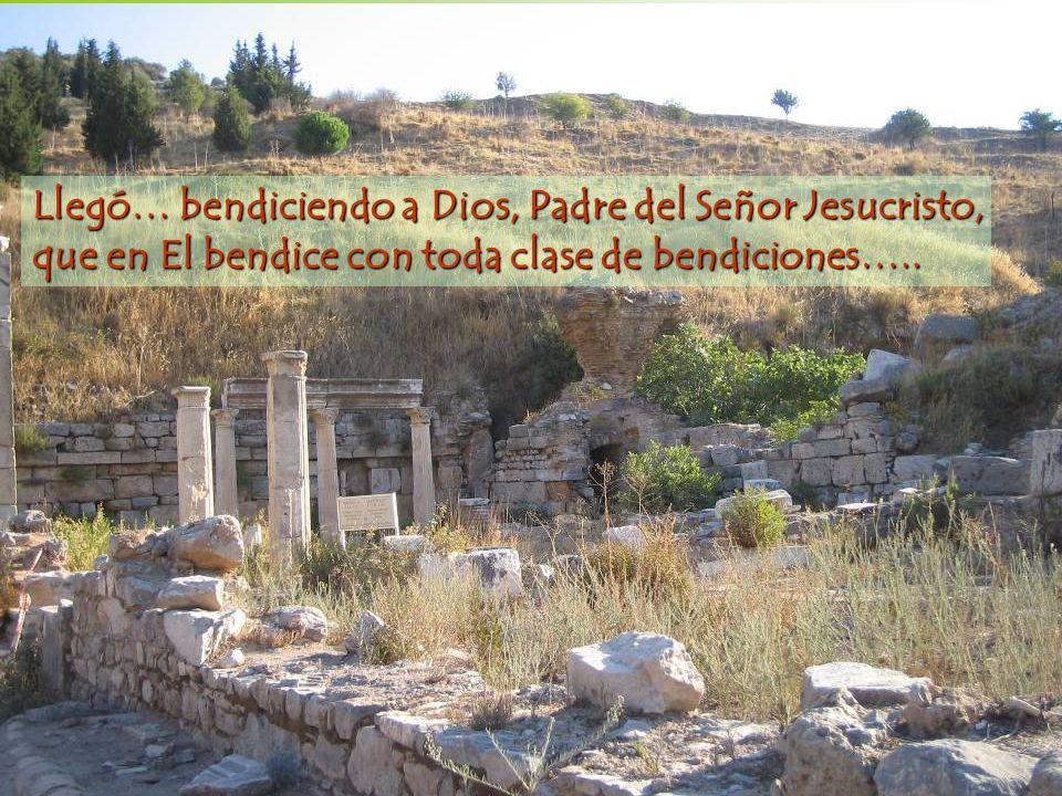 Llegó… bendiciendo a Dios, Padre del Señor Jesucristo,