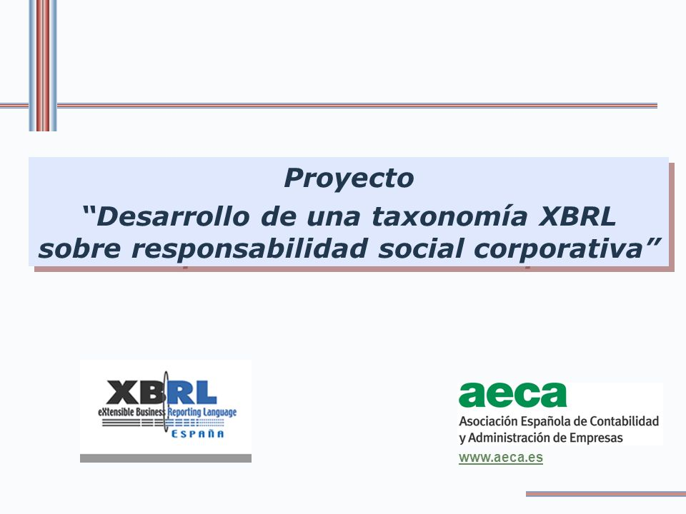 Proyecto Desarrollo de una taxonomía XBRL sobre responsabilidad social corporativa www.aeca.es