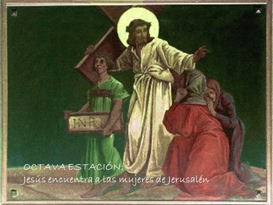 OCTAVA ESTACIÓN: Jesús encuentra a las mujeres de Jerusalén