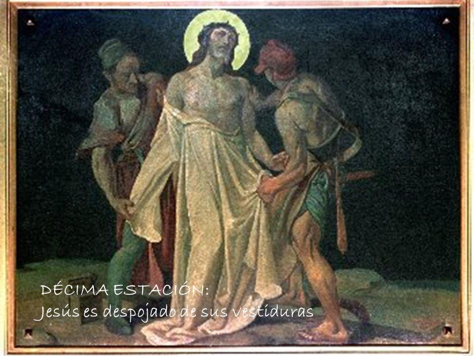 DÉCIMA ESTACIÓN: Jesús es despojado de sus vestiduras