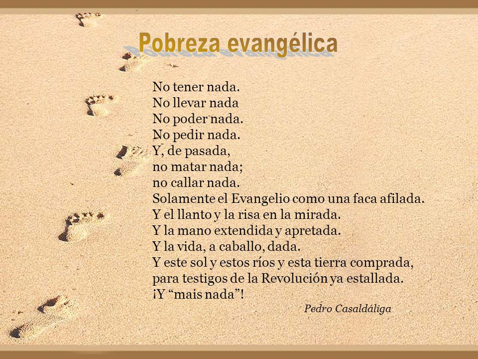 Pobreza evangélica No tener nada. No llevar nada No poder nada.