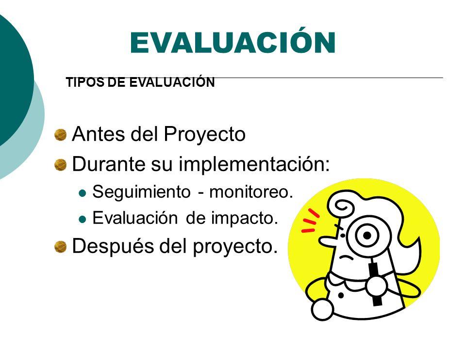 EVALUACIÓN Antes del Proyecto Durante su implementación: