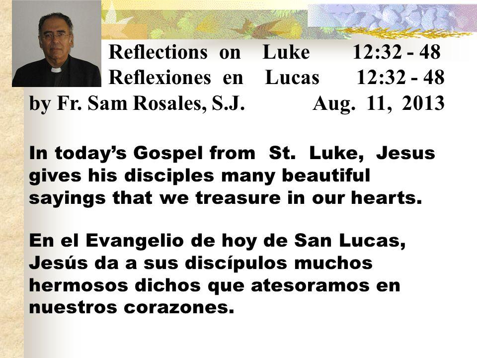 Reflexiones en Lucas 12:32 - 48 by Fr. Sam Rosales, S.J. Aug. 11, 2013