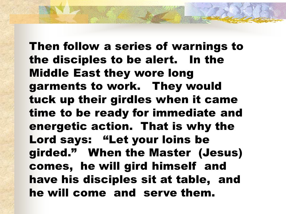Then follow a series of warnings to the disciples to be alert