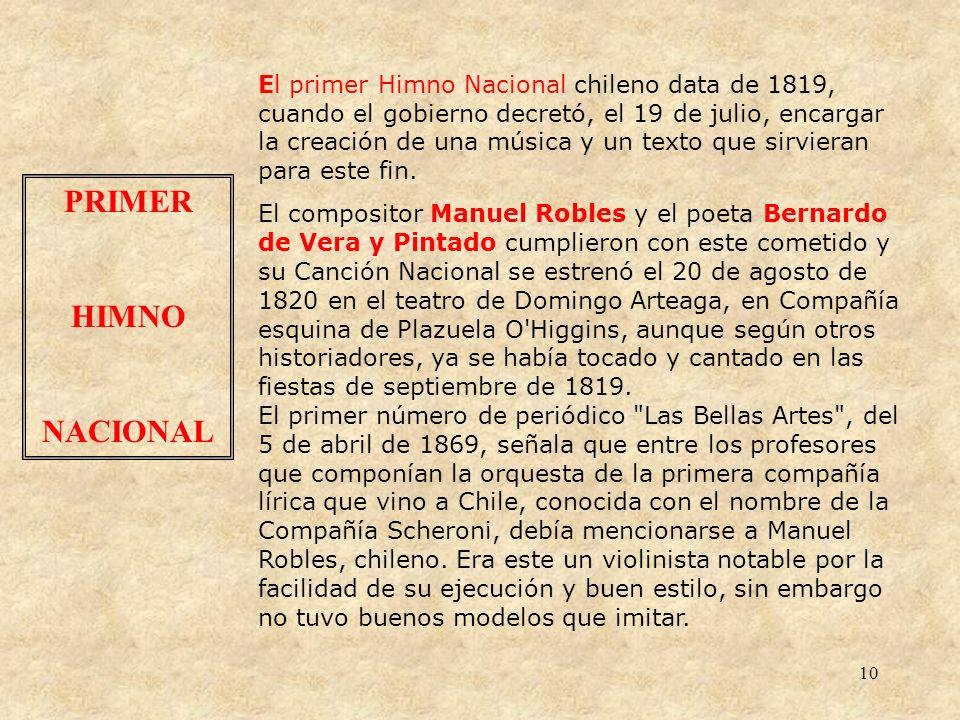 El primer Himno Nacional chileno data de 1819, cuando el gobierno decretó, el 19 de julio, encargar la creación de una música y un texto que sirvieran para este fin.