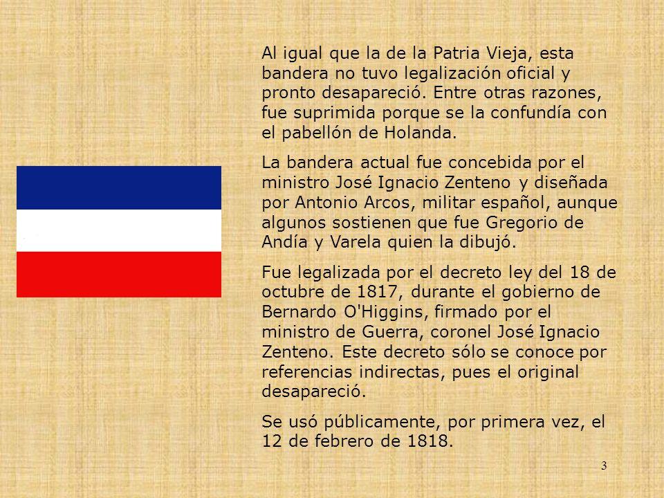 Al igual que la de la Patria Vieja, esta bandera no tuvo legalización oficial y pronto desapareció. Entre otras razones, fue suprimida porque se la confundía con el pabellón de Holanda.