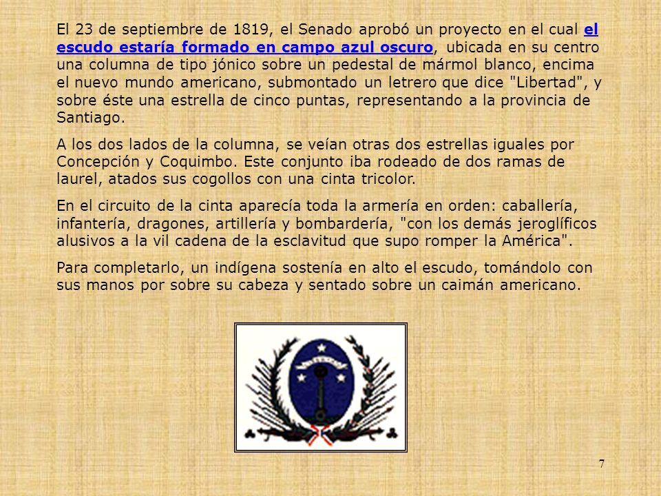 El 23 de septiembre de 1819, el Senado aprobó un proyecto en el cual el escudo estaría formado en campo azul oscuro, ubicada en su centro una columna de tipo jónico sobre un pedestal de mármol blanco, encima el nuevo mundo americano, submontado un letrero que dice Libertad , y sobre éste una estrella de cinco puntas, representando a la provincia de Santiago.