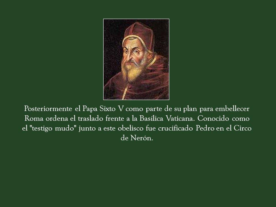 Posteriormente el Papa Sixto V como parte de su plan para embellecer Roma ordena el traslado frente a la Basílica Vaticana.