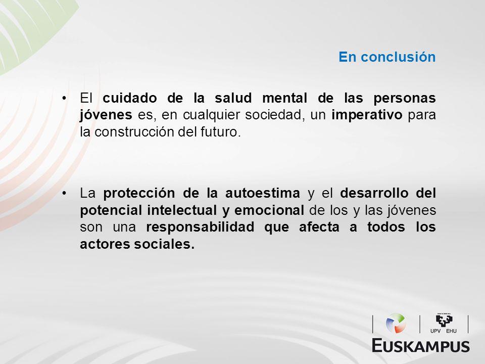 En conclusión El cuidado de la salud mental de las personas jóvenes es, en cualquier sociedad, un imperativo para la construcción del futuro.