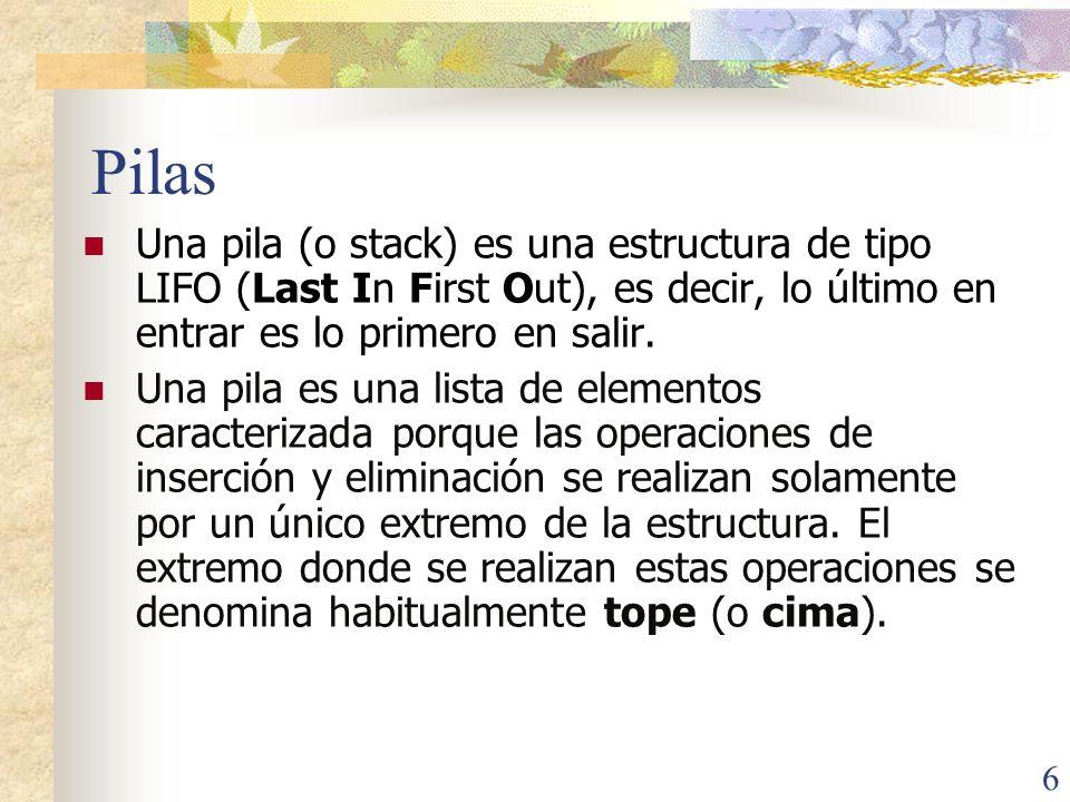 Pilas Una pila (o stack) es una estructura de tipo LIFO (Last In First Out), es decir, lo último en entrar es lo primero en salir.