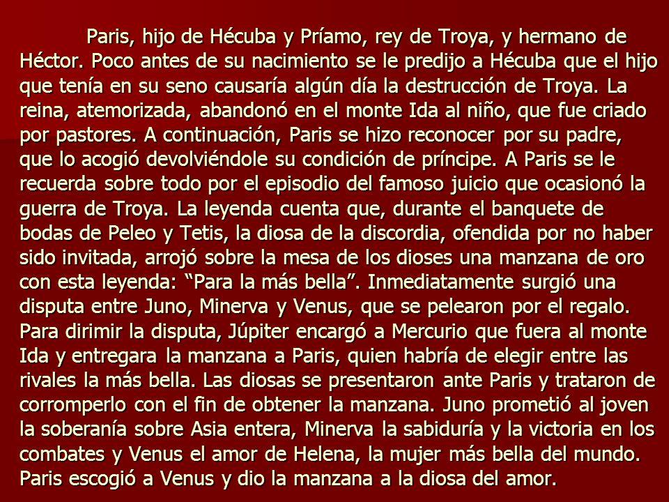 Paris, hijo de Hécuba y Príamo, rey de Troya, y hermano de Héctor