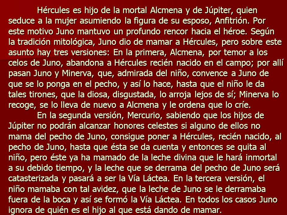 Hércules es hijo de la mortal Alcmena y de Júpiter, quien seduce a la mujer asumiendo la figura de su esposo, Anfitrión.