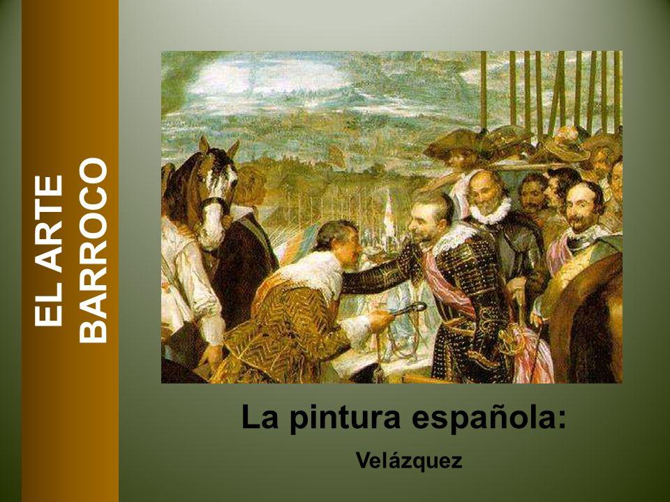 BARROCO EL ARTE La pintura española: Velázquez