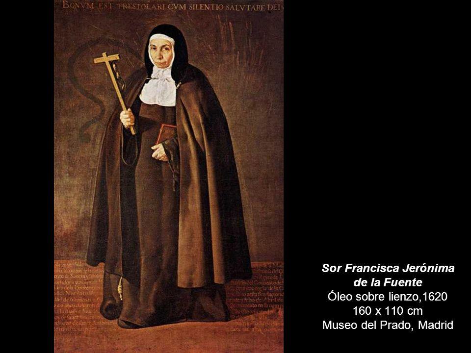 Sor Francisca Jerónima de la Fuente Óleo sobre lienzo,1620 160 x 110 cm Museo del Prado, Madrid
