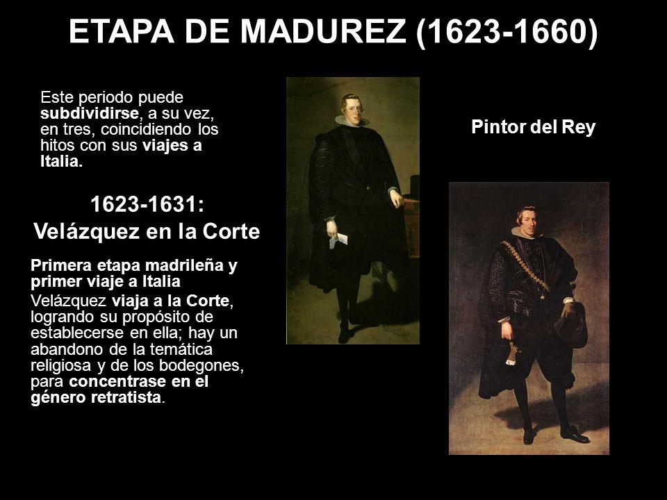 ETAPA DE MADUREZ (1623-1660) 1623-1631: Velázquez en la Corte