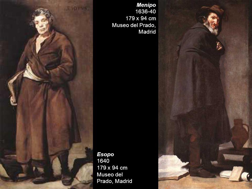 Menipo 1636-40 179 x 94 cm Museo del Prado, Madrid Esopo 1640 179 x 94 cm Museo del Prado, Madrid