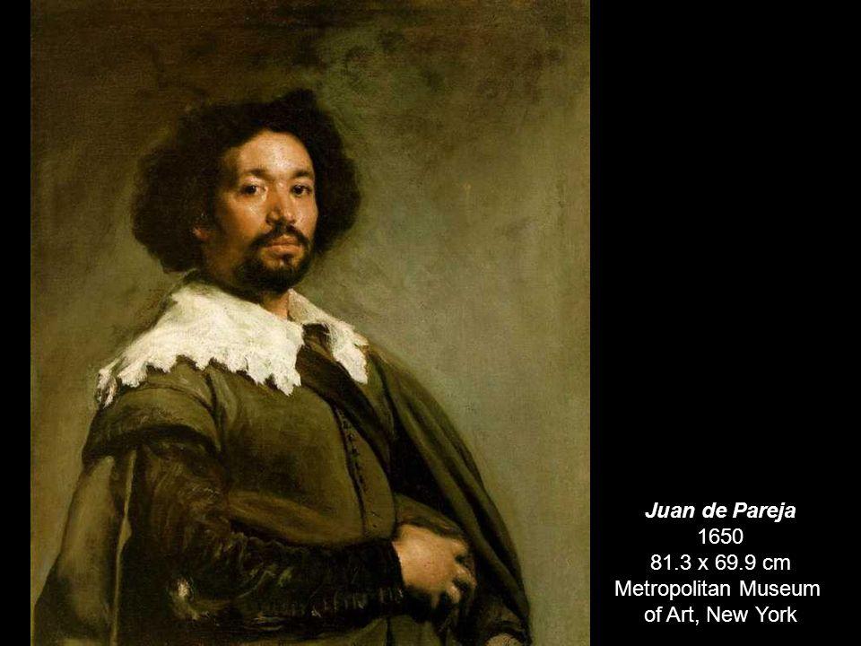 Juan de Pareja 1650 81.3 x 69.9 cm Metropolitan Museum