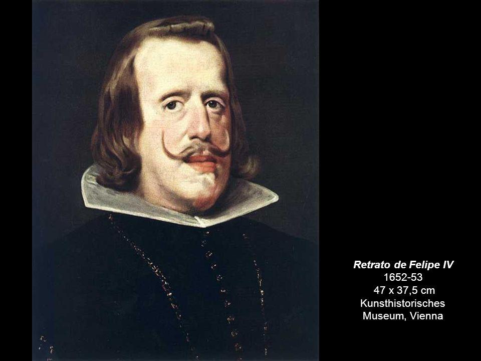 Retrato de Felipe IV 1652-53 47 x 37,5 cm Kunsthistorisches Museum, Vienna