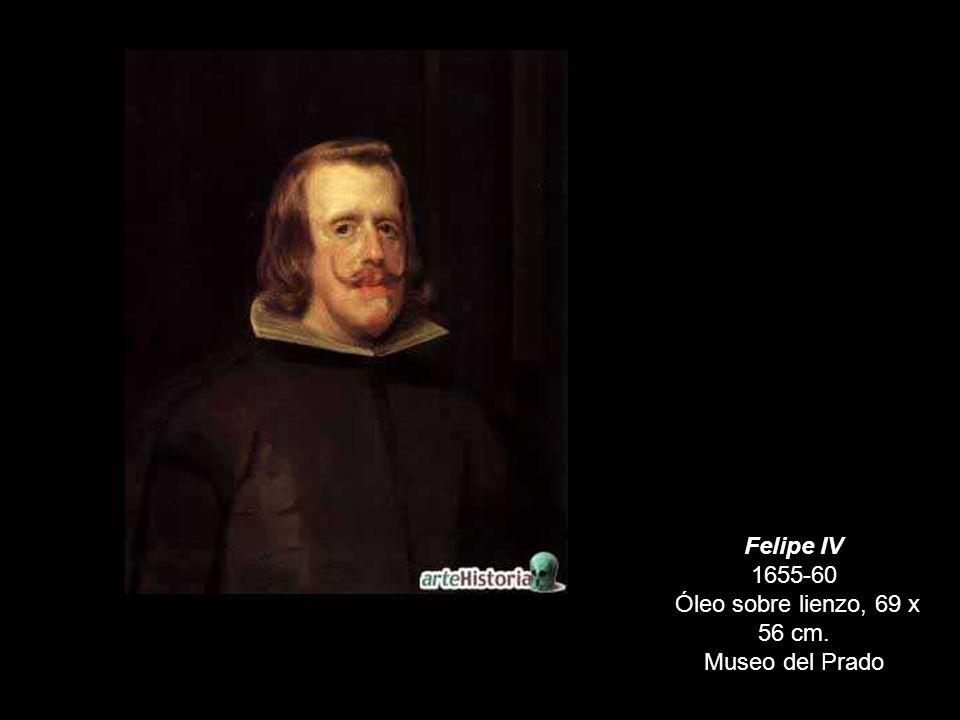 Felipe IV 1655-60 Óleo sobre lienzo, 69 x 56 cm.