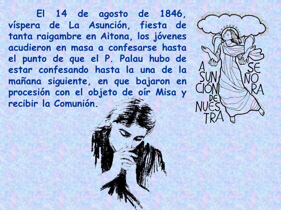 El 14 de agosto de 1846, víspera de La Asunción, fiesta de tanta raigambre en Aitona, los jóvenes acudieron en masa a confesarse hasta el punto de que el P.