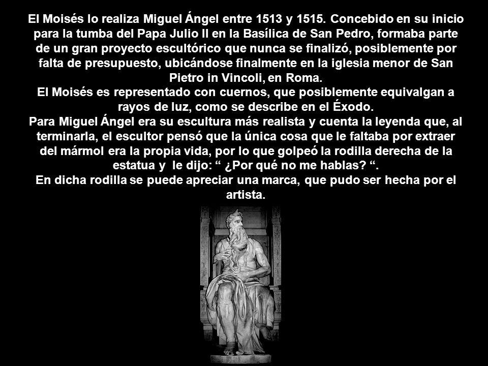 El Moisés lo realiza Miguel Ángel entre 1513 y 1515