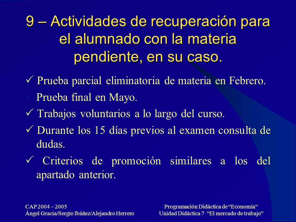 9 – Actividades de recuperación para el alumnado con la materia pendiente, en su caso.