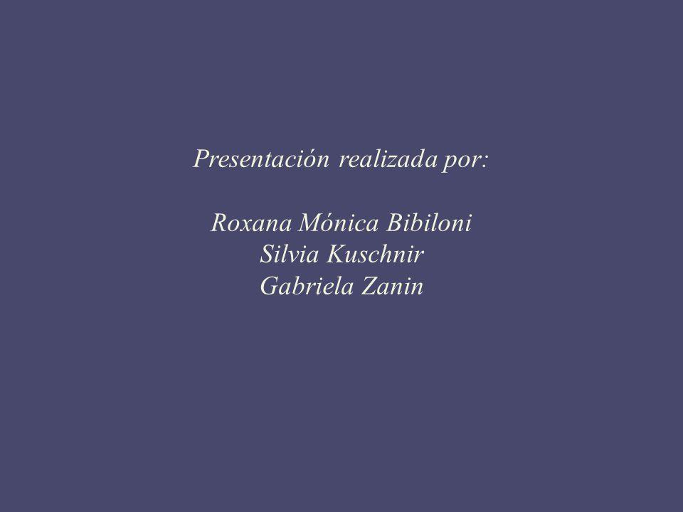 Presentación realizada por: Roxana Mónica Bibiloni Silvia Kuschnir
