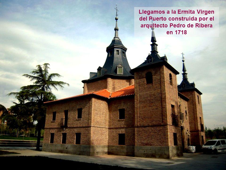 Llegamos a la Ermita Virgen del Puerto construida por el arquitecto Pedro de Ribera en 1718
