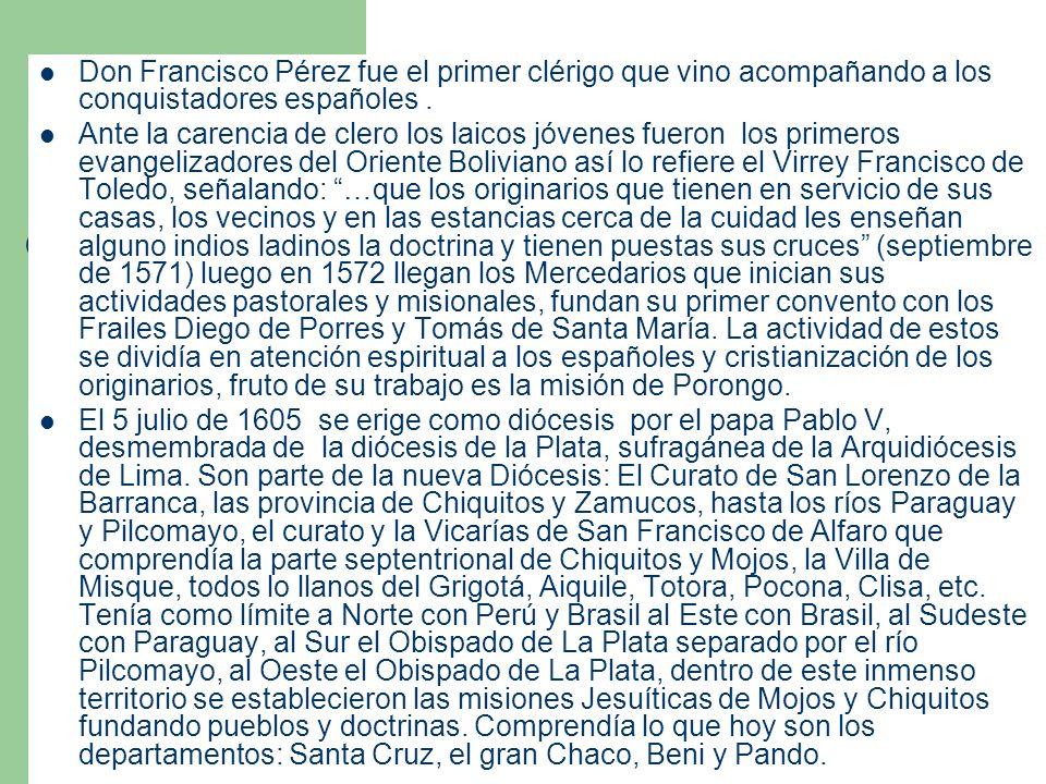 Don Francisco Pérez fue el primer clérigo que vino acompañando a los conquistadores españoles .