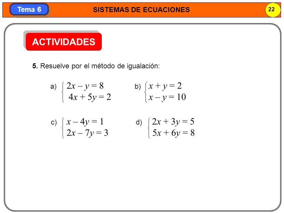 ACTIVIDADES 4x + 5y = 2 x – y = 10 2x – 7y = 3 5x + 6y = 8