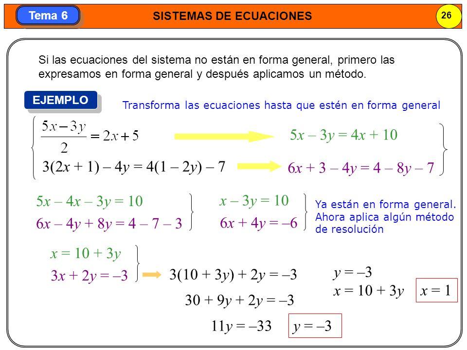 Si las ecuaciones del sistema no están en forma general, primero las expresamos en forma general y después aplicamos un método.
