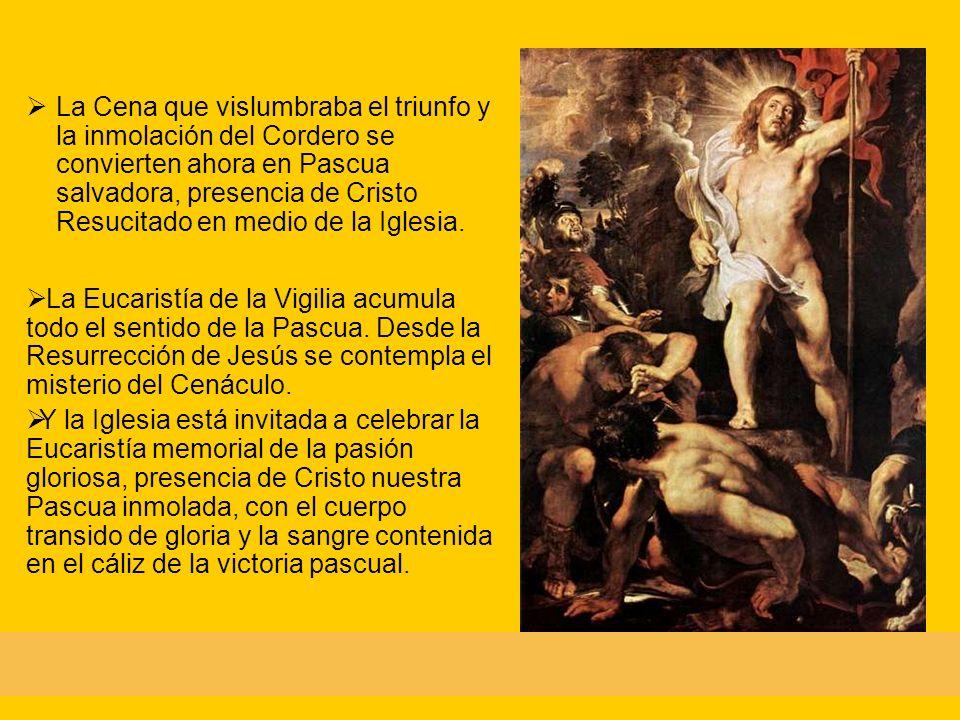 La Cena que vislumbraba el triunfo y la inmolación del Cordero se convierten ahora en Pascua salvadora, presencia de Cristo Resucitado en medio de la Iglesia.