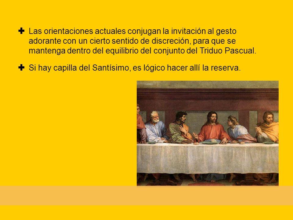  Las orientaciones actuales conjugan la invitación al gesto adorante con un cierto sentido de discreción, para que se mantenga dentro del equilibrio del conjunto del Triduo Pascual.