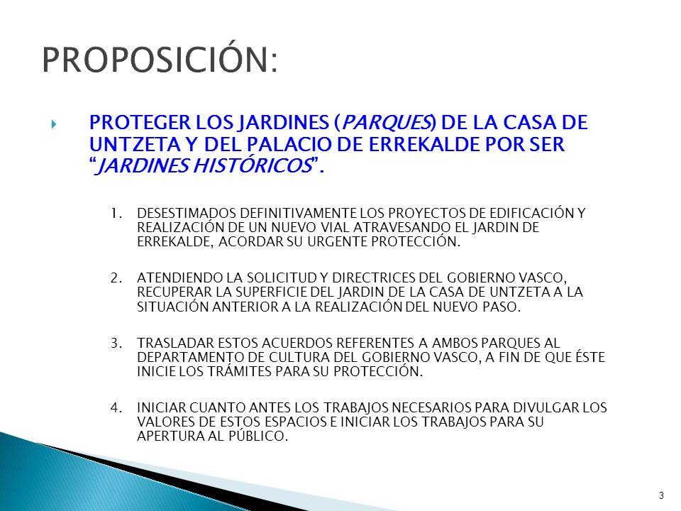 PROPOSICIÓN: PROTEGER LOS JARDINES (PARQUES) DE LA CASA DE UNTZETA Y DEL PALACIO DE ERREKALDE POR SER JARDINES HISTÓRICOS .