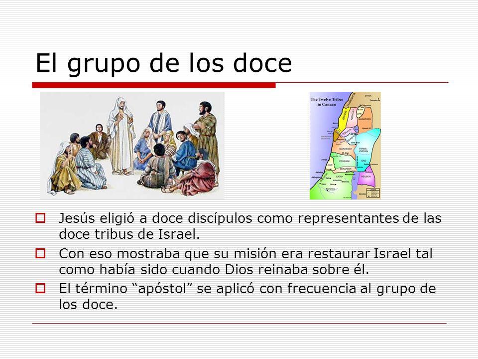 El grupo de los doce Jesús eligió a doce discípulos como representantes de las doce tribus de Israel.