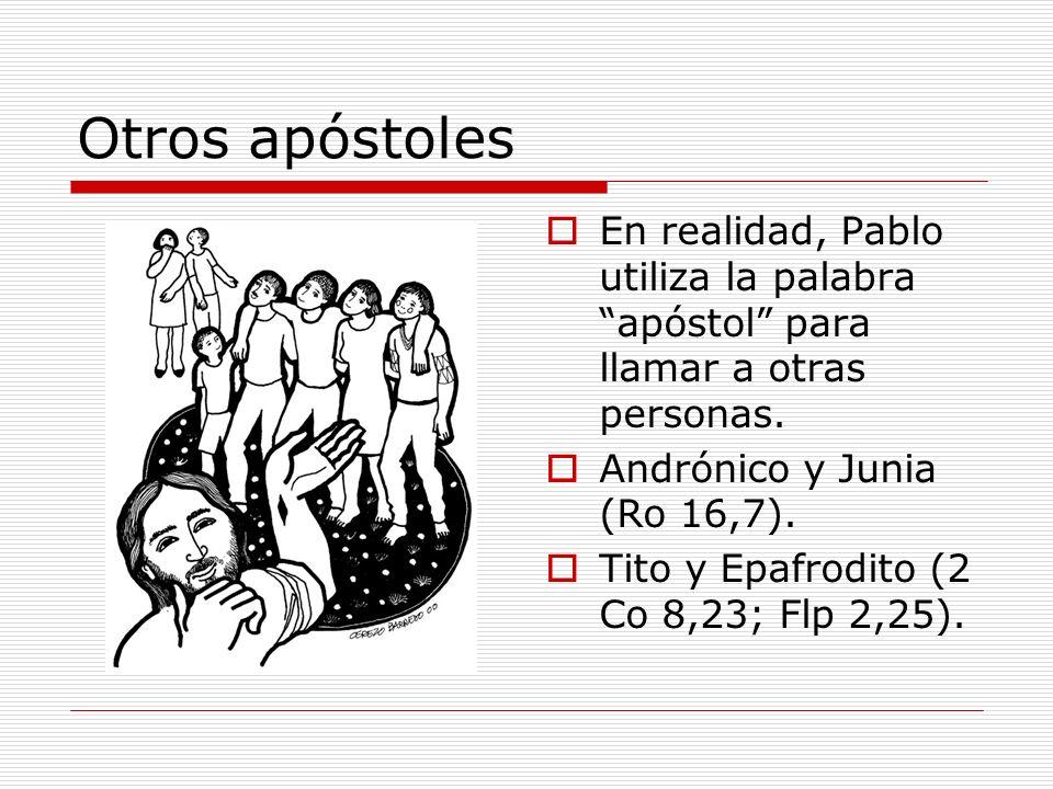 Otros apóstoles En realidad, Pablo utiliza la palabra apóstol para llamar a otras personas. Andrónico y Junia (Ro 16,7).