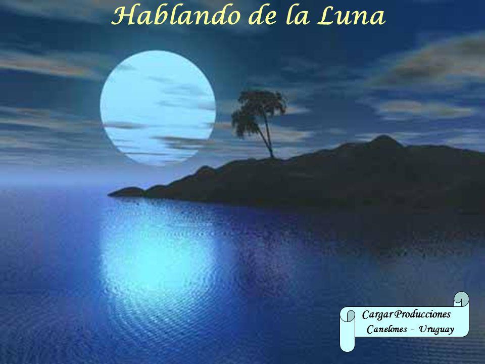 Hablando de la Luna Cargar Producciones Canelones - Uruguay