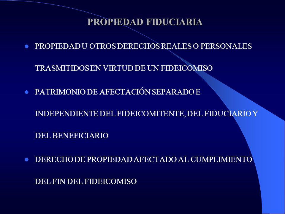 PROPIEDAD FIDUCIARIA PROPIEDAD U OTROS DERECHOS REALES O PERSONALES TRASMITIDOS EN VIRTUD DE UN FIDEICOMISO.