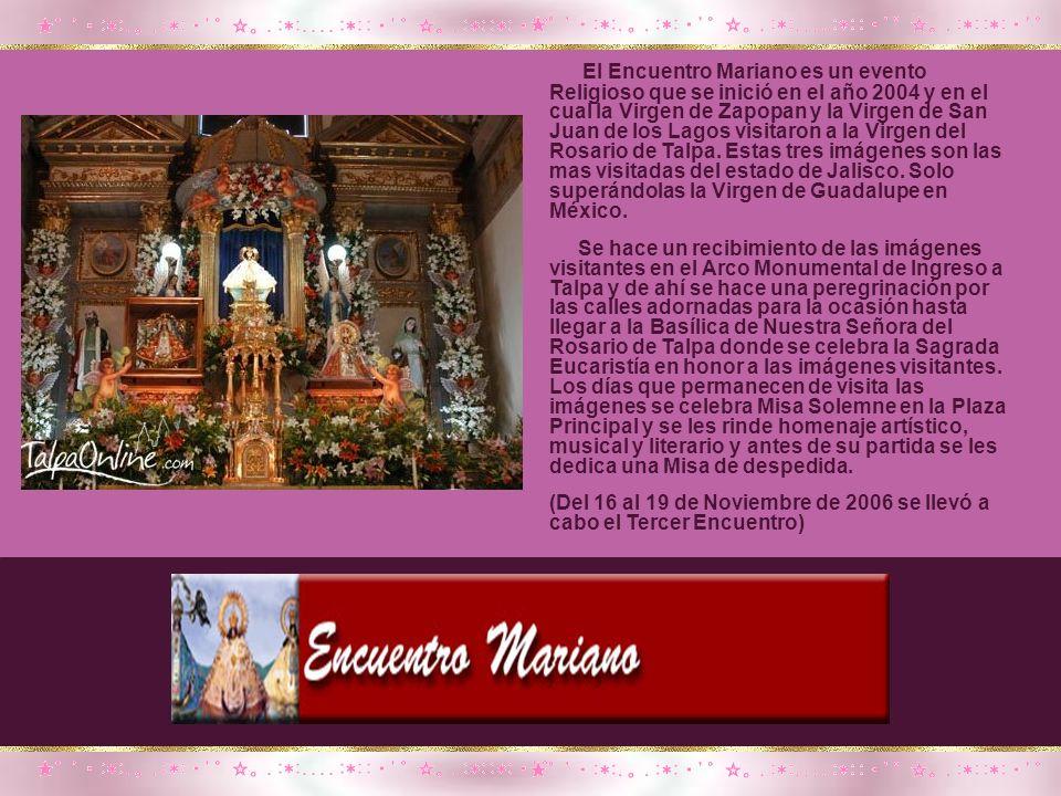 El Encuentro Mariano es un evento Religioso que se inició en el año 2004 y en el cual la Virgen de Zapopan y la Virgen de San Juan de los Lagos visitaron a la Virgen del Rosario de Talpa. Estas tres imágenes son las mas visitadas del estado de Jalisco. Solo superándolas la Virgen de Guadalupe en México.