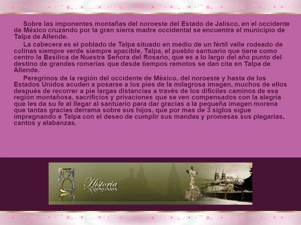 Sobre las imponentes montañas del noroeste del Estado de Jalisco, en el occidente de México cruzando por la gran sierra madre occidental se encuentra el municipio de Talpa de Allende.