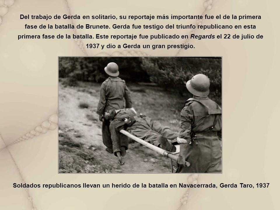 Del trabajo de Gerda en solitario, su reportaje más importante fue el de la primera fase de la batalla de Brunete. Gerda fue testigo del triunfo republicano en esta primera fase de la batalla. Este reportaje fue publicado en Regards el 22 de julio de 1937 y dio a Gerda un gran prestigio.