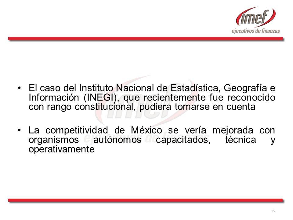 El caso del Instituto Nacional de Estadística, Geografía e Información (INEGI), que recientemente fue reconocido con rango constitucional, pudiera tomarse en cuenta