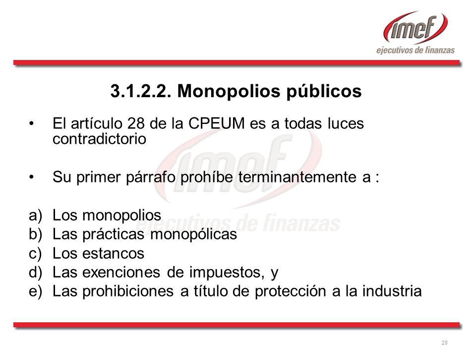 3.1.2.2. Monopolios públicos El artículo 28 de la CPEUM es a todas luces contradictorio. Su primer párrafo prohíbe terminantemente a :